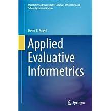 Applied Evaluative Informetrics (Qualitative and Quantitative Analysis of Scientific and Scholarly Communication)