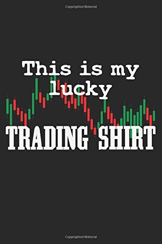 This Is My Lucky Trading Shirt: Notebook A5 Size, 6x9 inches, 120 dotted dot grid Pages, Trading Day Trader Stock Market Forex Candlestick Chart