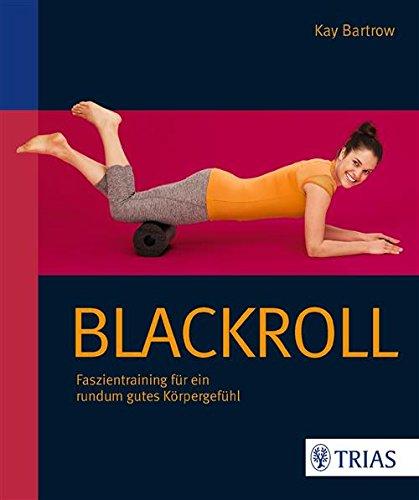 Blackroll: Faszientraining für ein rundum gutes Körpergefühl (German Edition)