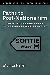 Paths to Post-Nationalism: A Critical Ethnography of Language and Identity (Oxford Studies in Sociolinguistics) by Monica Heller (2011-01-07)