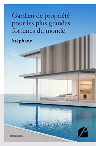 Gardien de propriété pour les plus grandes fortunes du monde: Mon histoire, ma formation... (Témoignage) (French Edition)