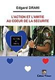 Telecharger Livres L Action et l Amitie au Coeur de la Securite (PDF,EPUB,MOBI) gratuits en Francaise