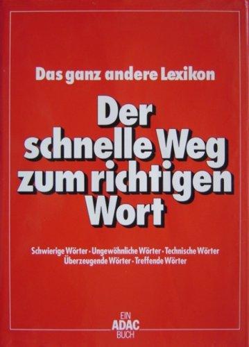 richtigen Wort: Das ganz andere Lexikon ()