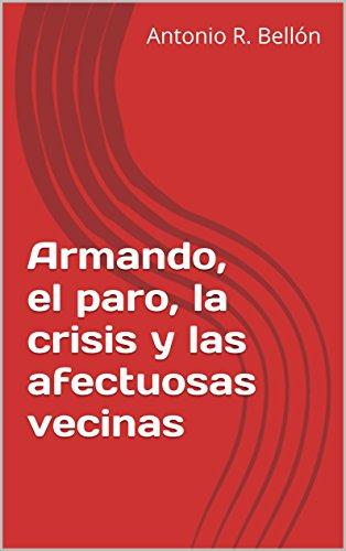 Armando, el paro, la crisis y las afectuosas vecinas por Antonio Rodriguez Bellón