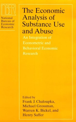The Economic Analysis of Substance Use and Abuse: An Integration of Econometric and Behavioral Economic Research (National Bureau of Economic Research Conference Report)
