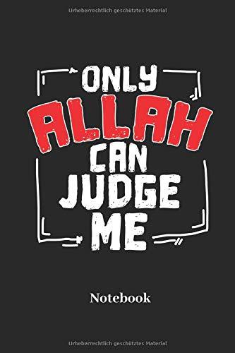 Only Allah Can Judge Me Notebook: Liniertes Notizbuch für Gläubige, Gebets und Religion Fans - Notizheft, Klatte für Männer, Frauen und Kinder