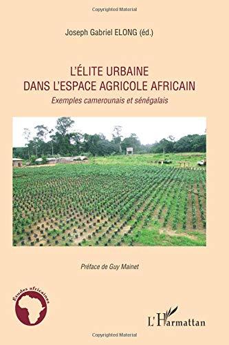 Elite Urbaine Dans l'Espace Agricole Africain Exemples Camerounais et Senegalais