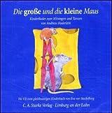 Die grosse und die kleine Maus: Kinderlieder zum Mitsingen und Tanzen