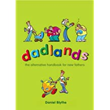 Dadlands: The Alternative Handbook for New Fathers
