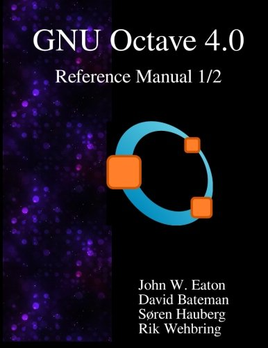 The GNU Octave 4.0 Reference Manual 1/2: Free Your Numbers