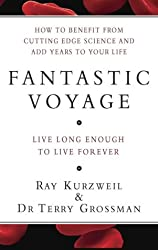 Fantastic Voyage: How to Benefit from Cutting Edge Science and Add Years to Your Life