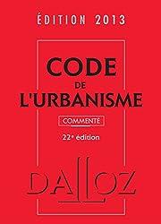 Code de l'urbanisme 2013, commenté - 22e éd.: Codes Dalloz Professionnels