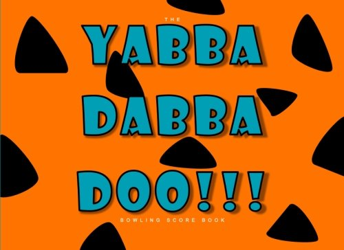 The Yabba Dabba Doo Bowling Score Book: A Bowling Score Keeper for League Bowlers with a Sense of Humor (Bowling Record Year Books, Pads and Score Keepers for Personal and Team Records) por Penelope Pewter