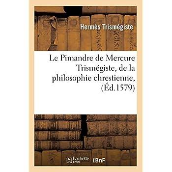 Le Pimandre de Mercure Trismégiste , de la philosophie chrestienne, (Éd.1579)