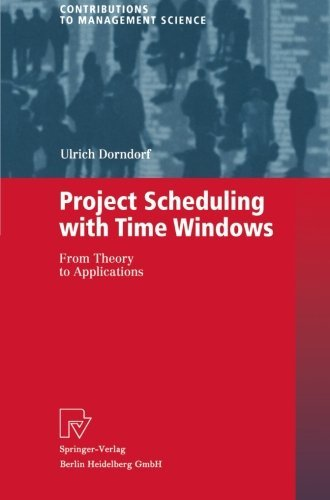 Project Scheduling with Time Windows: From Theory to Applications (Contributions to Management Science) by Ulrich Dorndorf (2013-10-04)