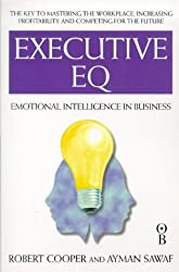 Executive Eq: How to Develop the Four Cornerstones of Emotional Intelligence for Success in Life and Work