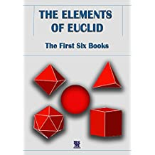 The Elements of Euclid - The First Six Books [Fully illustrated Edition] (English Edition)
