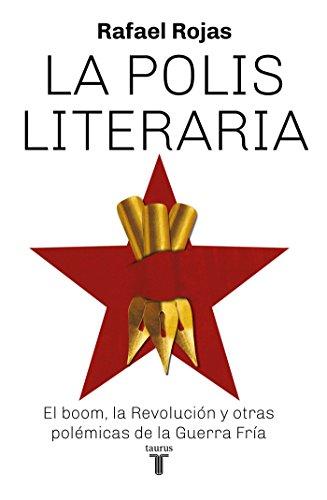 La polis literaria: El boom, la Revolución y otras polémicas de la Guerra Fría (Spanish Edition)