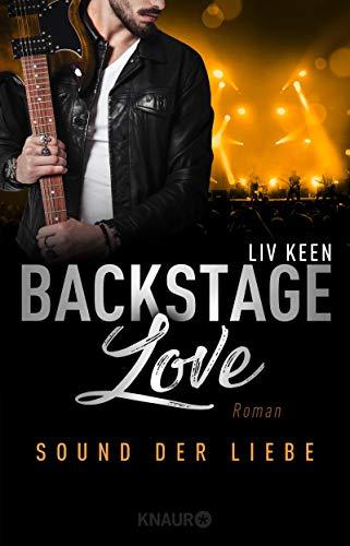 Backstage Love – Sound der Liebe: Roman (Rock & Love Serie 2) von [Keen, Liv]