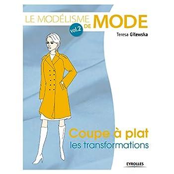 Le modélisme de mode - Volume 2 Coupe à plat : les transformations
