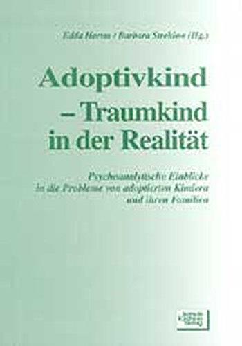 Adoptivkind - Traumkind in der Realitaet: Psychoanalytische Einblicke in die Probleme von adoptierten Kindern und ihren Familien
