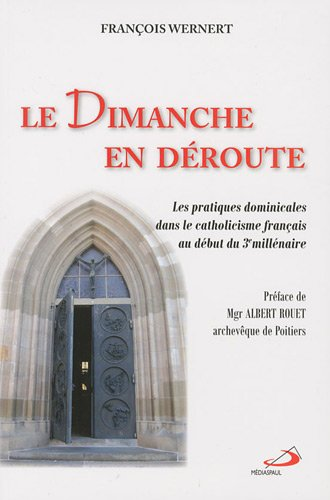 Le dimanche en déroute : Les pratiques dominicales dans le catholicisme français au début du 3è millénaire