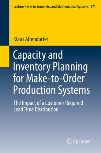 Capacity and Inventory Planning for Make-to-Order Production Systems: The Impact of a Customer Required Lead Time Distribution: 671 (Lecture Notes in Economics and Mathematical Systems)