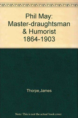 Phil May: Master-draughtsman & Humorist 1864-1903