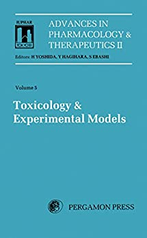 Toxicology And Experimental Models: Proceedings Of The 8th International Congress Of Pharmacology, Tokyo, 1981 (advances In Pharmacology & Therapeutics) por H. Yoshida epub