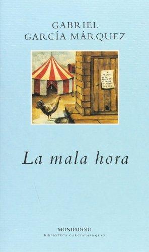 La mala hora (BIBLIOTECA GARCIA MARQUEZ, Band 101104)