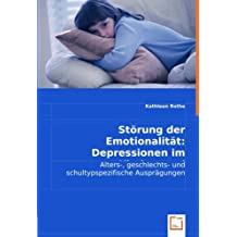 Störung der Emotionalität: Depressionen im Kindes- und Jugendalter.: Alters-, geschlechts- und schultypspezifische Ausprägungen.