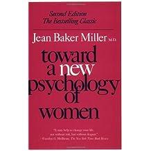 Toward a New Psychology of Women by Jean Baker Miller (1987-04-02)