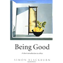 Being Good: A Short Introduction to Ethics by Simon Blackburn (2001-06-28)