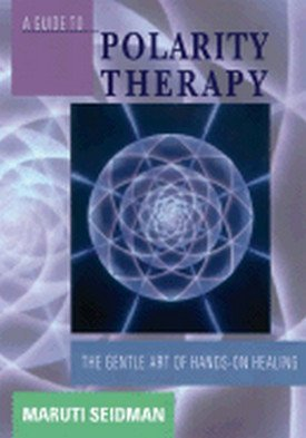 guide-to-polarity-therapy-the-gentle-art-of-hands-on-healing-by-maruti-seidman-1991-08-02