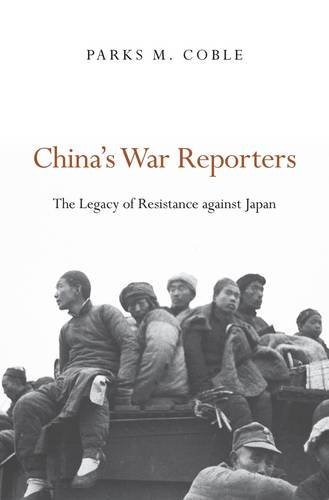 China's War Reporters: The Legacy of Resistance against Japan by Parks M. Coble - Coble Parks