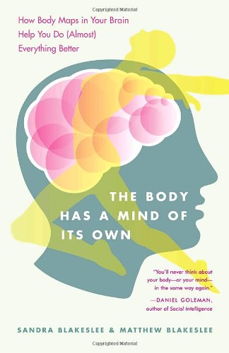 The Body Has a Mind of it's Own: How Body Maps in Your Brain Help You Do (Almost) Everything Better
