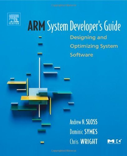 ARM System Developer's Guide: Designing and Optimizing System Software (The Morgan Kaufmann Series in Computer Architecture and Design) by Andrew Sloss (2004-04-08) (Ata Arms)