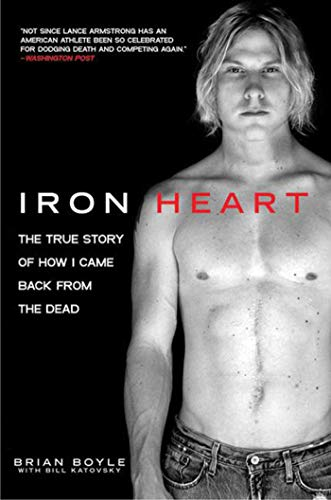 Iron Heart: The True Story of How I Came Back from the Dead por Brian Boyle
