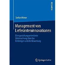 Management von Lieferanteninnovationen: Eine Gestaltungsorientierte Untersuchung über das Einbringen und die Bewertung (German Edition)