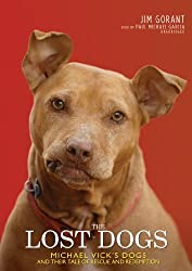 The Lost Dogs: Michael Vick's Dogs and Their Tale of Rescue and Redemption by Jim Gorant (2010-09-16)