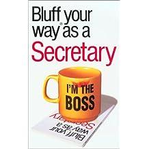 Bluffer's Guide to Secretaries: Bluff Your Way As a Secretary
