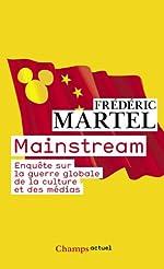 Mainstream - Enquête sur la guerre globale de la culture et des médias de Frederic Martel
