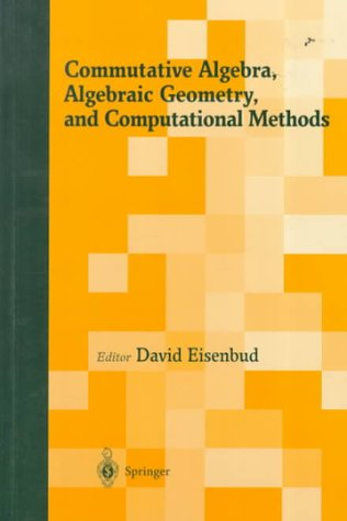 COMMUTATIVE ALGEBRA, ALGEBRAIC GEOMETRY, AND COMPUTATIONAL METHODS par D. Eisenbud