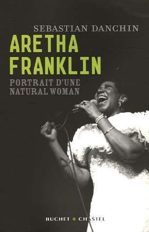 Aretha Franklin : Portrait d'une natural woman par Sebastian Danchin