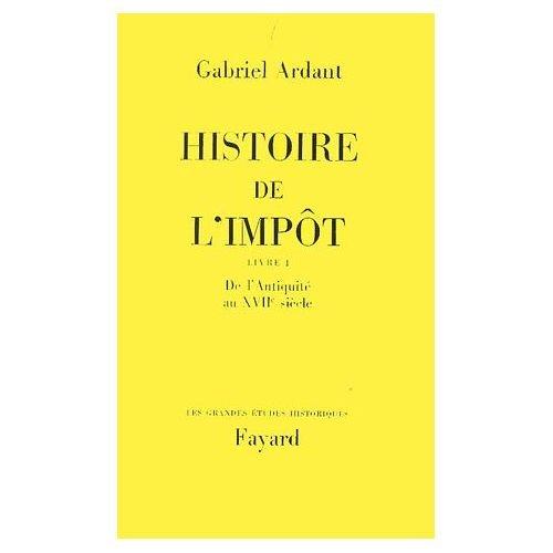 Histoire de l'impôt. Livre I