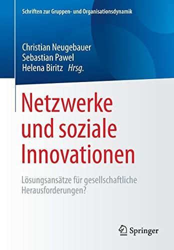 Netzwerke und soziale Innovationen: Lösungsansätze für gesellschaftliche Herausforderungen? (Schriften zur Gruppen- und Organisationsdynamik, Band 12)