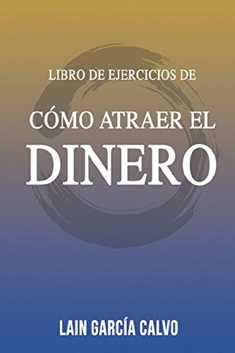 Como Atraer el Dinero - Libro de Ejercicios por Lain Garcia Calvo