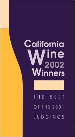 California Wine Winners 2002: Results of the 2001 Wine (2001 California Vino)