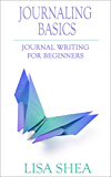 Journaling Basics - Journal Writing for Beginners (Journaling with Lisa Shea Book 1) (English Edition)