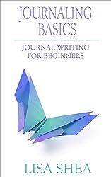 Journaling Basics - Journal Writing for Beginners (Journaling with Lisa Shea Book 1)